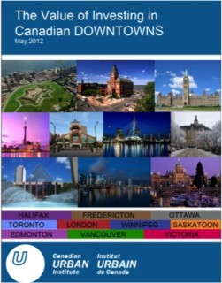 """Cover of The Canadian Urban Institute (CUI) """"Value of Investing in Canadian Downtowns"""" report released in May 2012. The study is one of the first of its kind and could become an international model."""