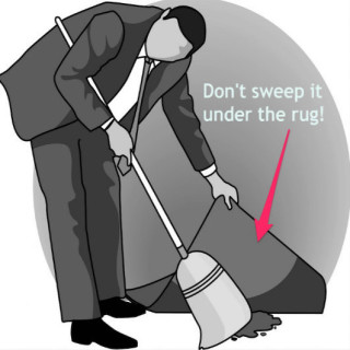 Don't just sweep it under the rug